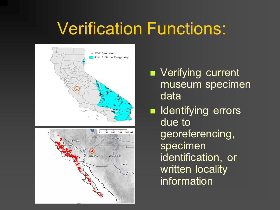 Verification Functions: Verifying current museum specimen data Identifying errors due to georeferencing, specimen identification, or written locality information