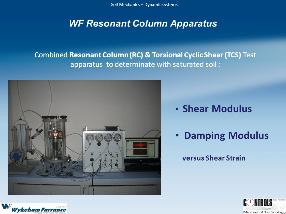 Soil Mechanics – Dynamic systems Combined Resonant Column (RC) & Torsional Cyclic Shear (TCS) Test apparatus to determinate with saturated soil : Shear Modulus Damping Modulus versus Shear Strain WF Resonant Column Apparatus