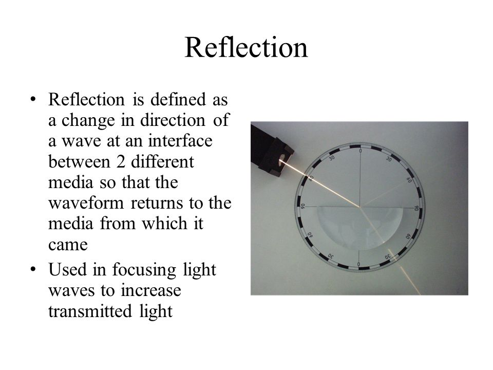 Reflection Reflection is defined as a change in direction of a wave at an interface between 2 different media so that the waveform returns to the medi