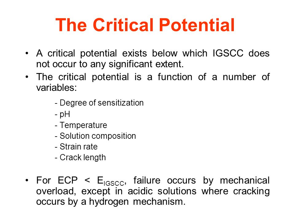 The Critical Potential A critical potential exists below which IGSCC does not occur to any significant extent.