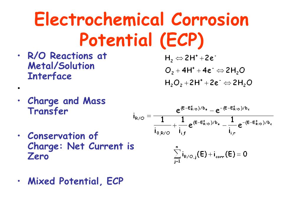 Electrochemical Corrosion Potential (ECP) R/O Reactions at Metal/Solution Interface Charge and Mass Transfer Conservation of Charge: Net Current is Zero Mixed Potential, ECP