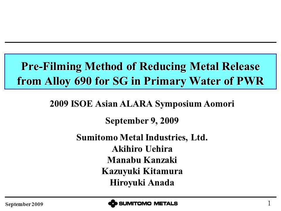 Contents 1)Background 2) Selective oxidation of Cr oxide for pre-filming and characterization 3)Ni release of pre-filmed alloy 690 4) Conclusion September 2009 2
