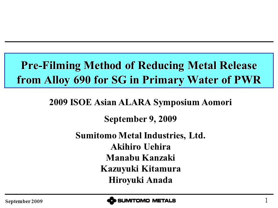 Specimen : Alloy 690 sheet (60Ni-30Cr-10Fe) Heat treatment →Cold rolling →Sampling test specimen →Surface polishing →Pre-filming Preparation of Test Specimen September 2009 12