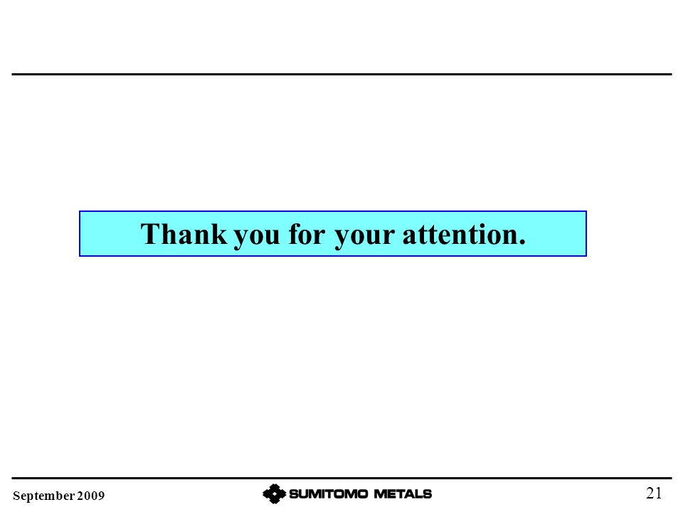 Thank you for your attention. September 2009 21