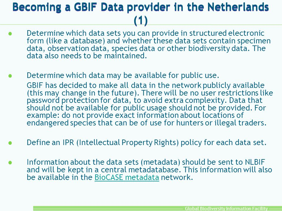 Global Biodiversity Information Facility Becoming a GBIF Data provider in the Netherlands (1) l Determine which data sets you can provide in structure