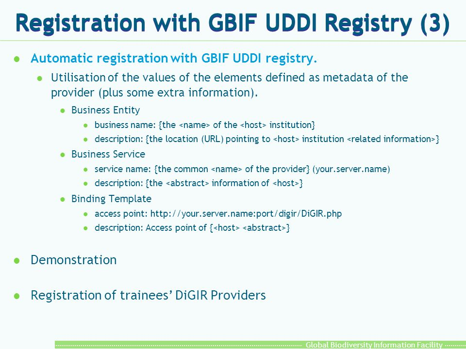 Global Biodiversity Information Facility Registration with GBIF UDDI Registry (3) l Automatic registration with GBIF UDDI registry. l Utilisation of t