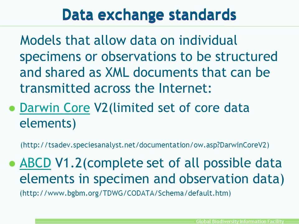 Global Biodiversity Information Facility Data exchange standards Models that allow data on individual specimens or observations to be structured and s