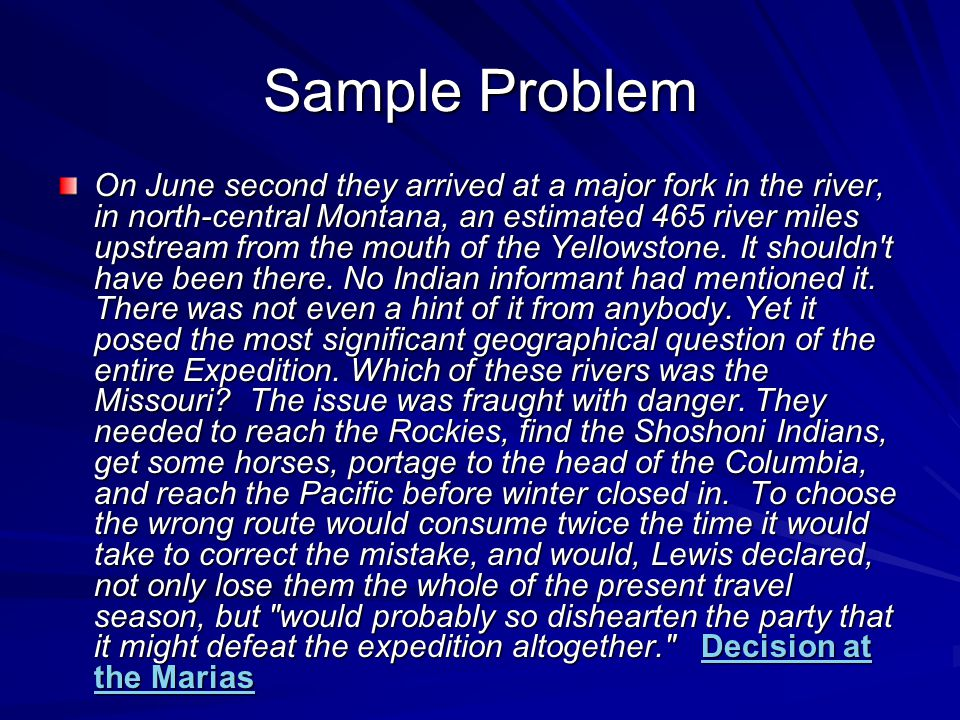 Sample Problem On June second they arrived at a major fork in the river, in north-central Montana, an estimated 465 river miles upstream from the mouth of the Yellowstone.