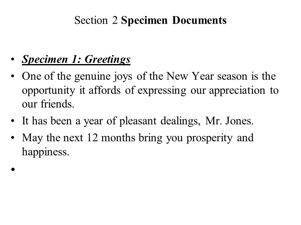 Section 2 Specimen Documents Specimen 1: Greetings One of the genuine joys of the New Year season is the opportunity it affords of expressing our appr