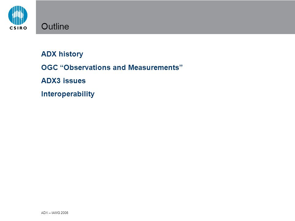 ADX – IAMG 2006 Outline ADX history OGC Observations and Measurements ADX3 issues Interoperability
