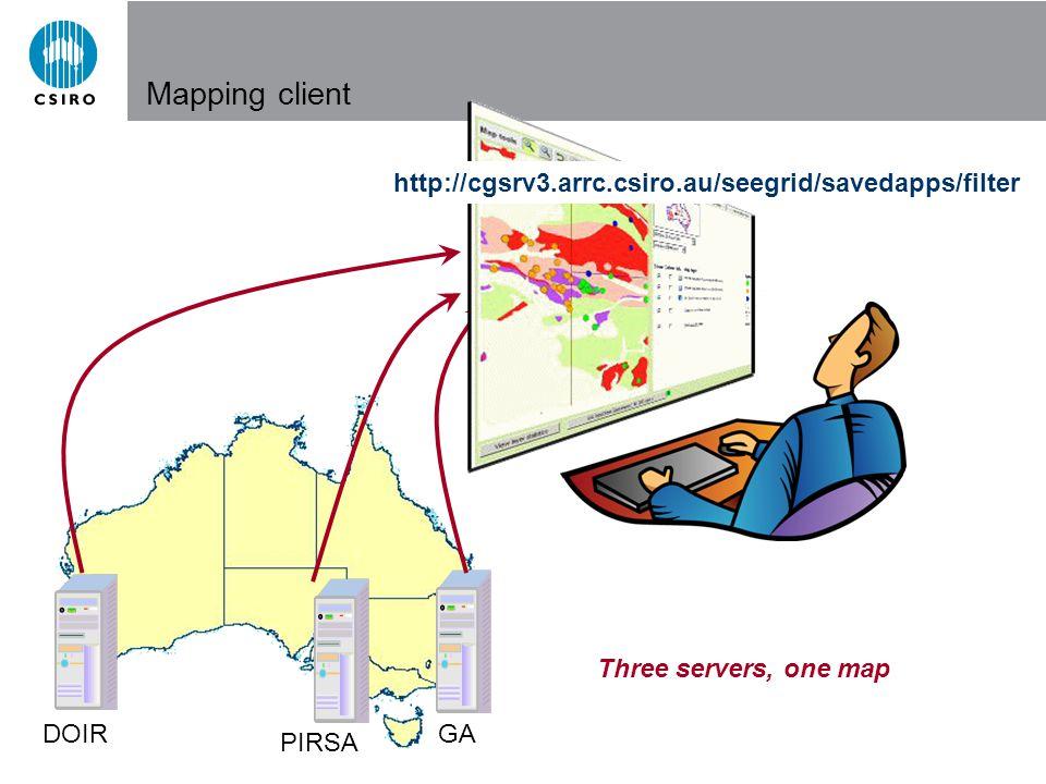 ADX – IAMG 2006 PIRSA DOIR GA http://cgsrv3.arrc.csiro.au/seegrid/savedapps/filter Three servers, one map Mapping client