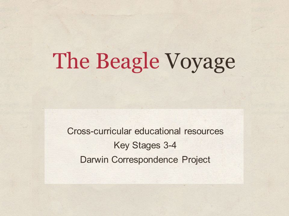 The Beagle Voyage Cross-curricular educational resources Key Stages 3-4 Darwin Correspondence Project