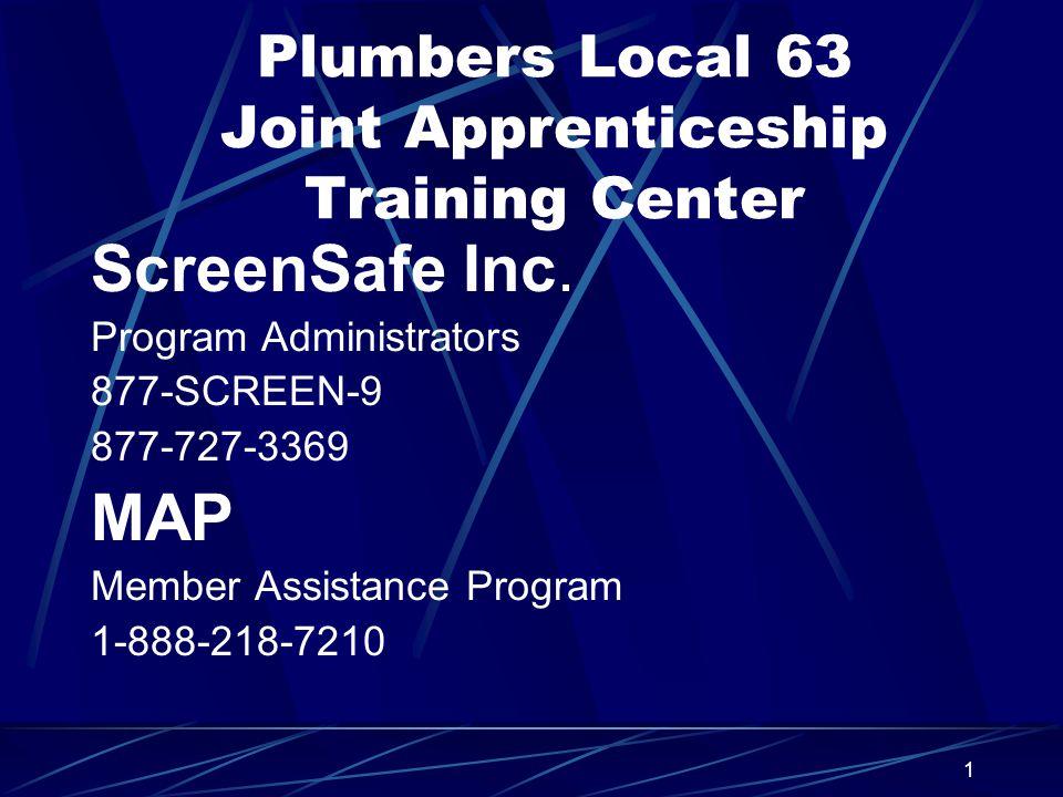 1 Plumbers Local 63 Joint Apprenticeship Training Center ScreenSafe Inc. Program Administrators 877-SCREEN-9 877-727-3369 MAP Member Assistance Progra