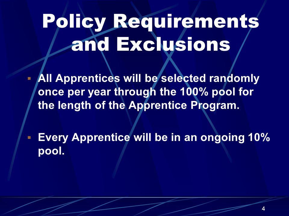 4 Policy Requirements and Exclusions  All Apprentices will be selected randomly once per year through the 100% pool for the length of the Apprentice