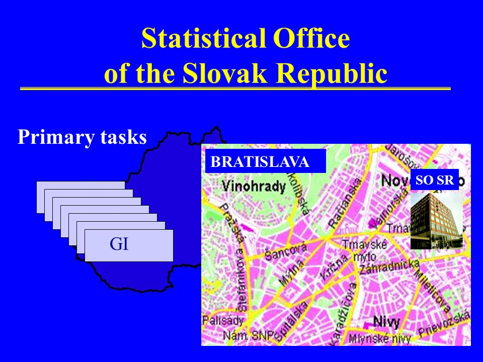Statistical Office of the Slovak Republic BRATISLAVA SO SR Primary tasks GI