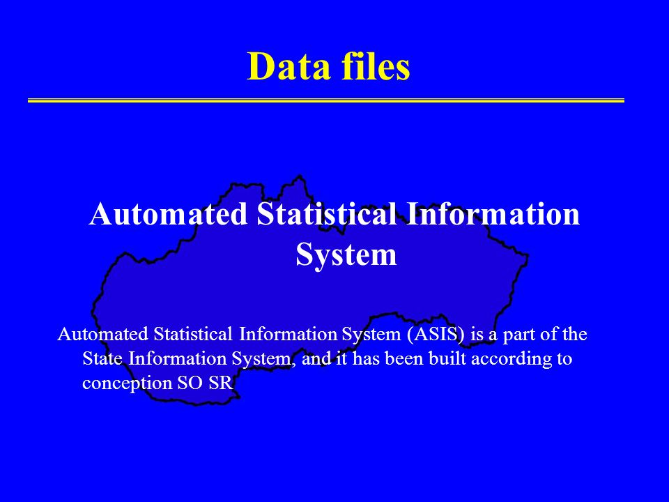 Data files Automated Statistical Information System Automated Statistical Information System (ASIS) is a part of the State Information System, and it has been built according to conception SO SR