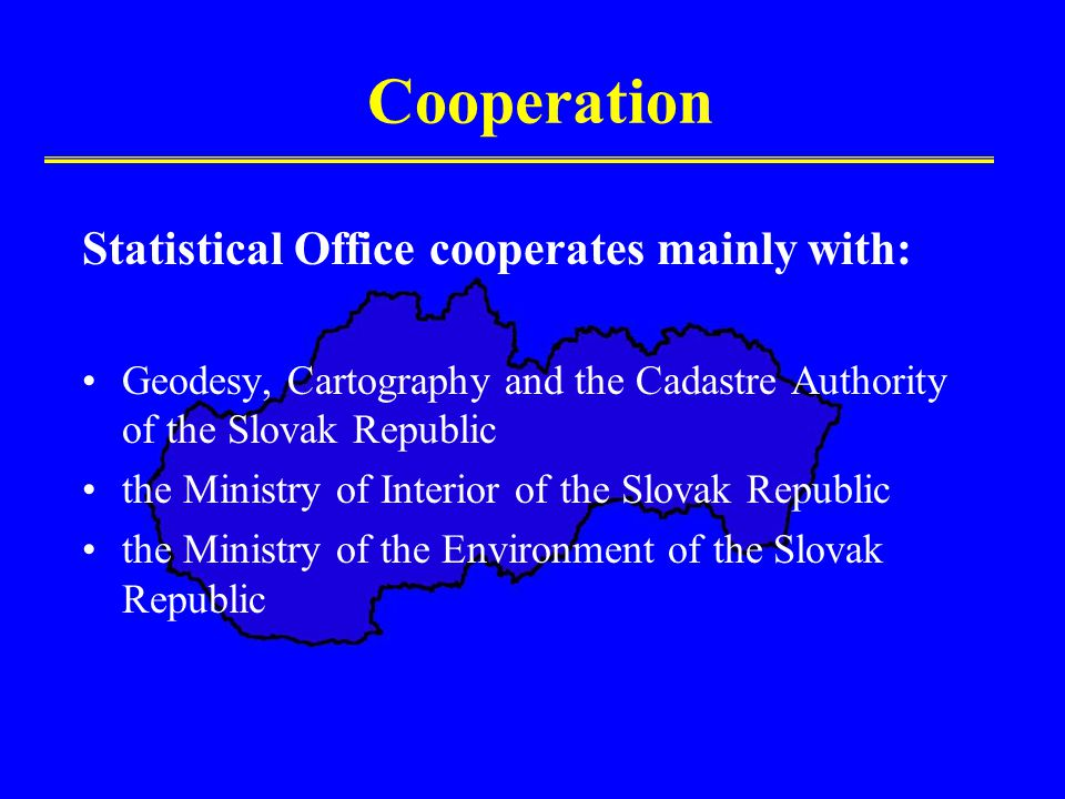 Cooperation Statistical Office cooperates mainly with: Geodesy, Cartography and the Cadastre Authority of the Slovak Republic the Ministry of Interior of the Slovak Republic the Ministry of the Environment of the Slovak Republic