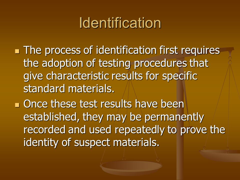 Identification The process of identification first requires the adoption of testing procedures that give characteristic results for specific standard
