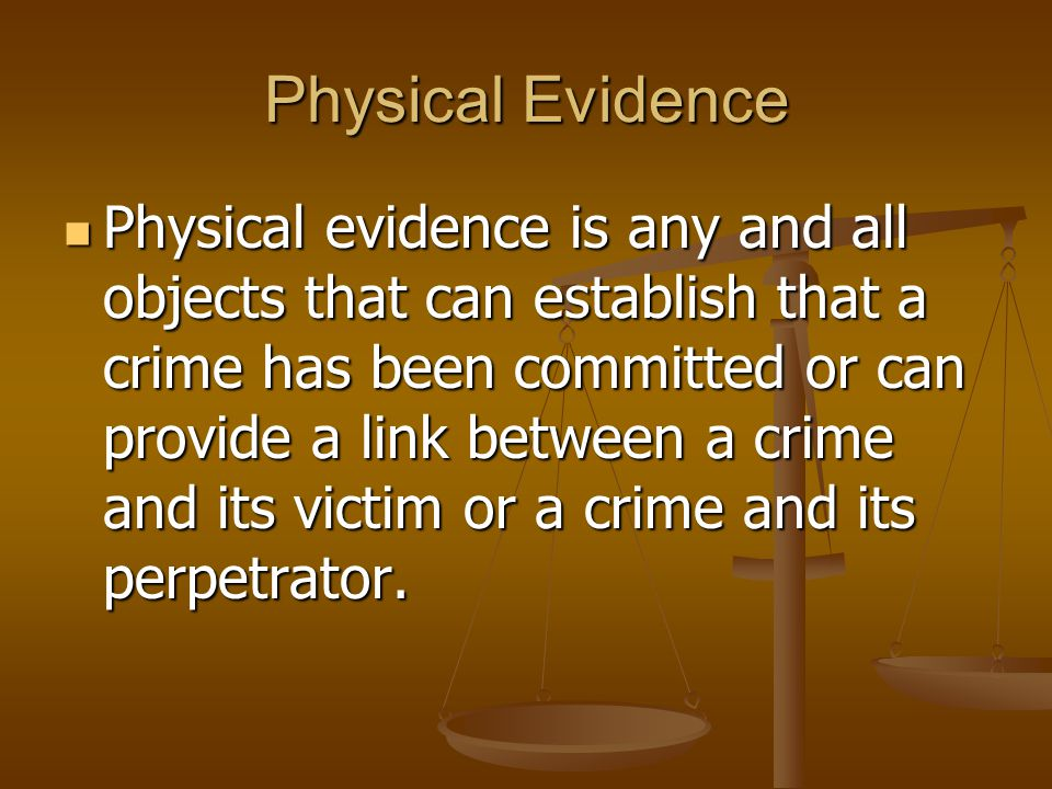 Physical Evidence Physical evidence is any and all objects that can establish that a crime has been committed or can provide a link between a crime an