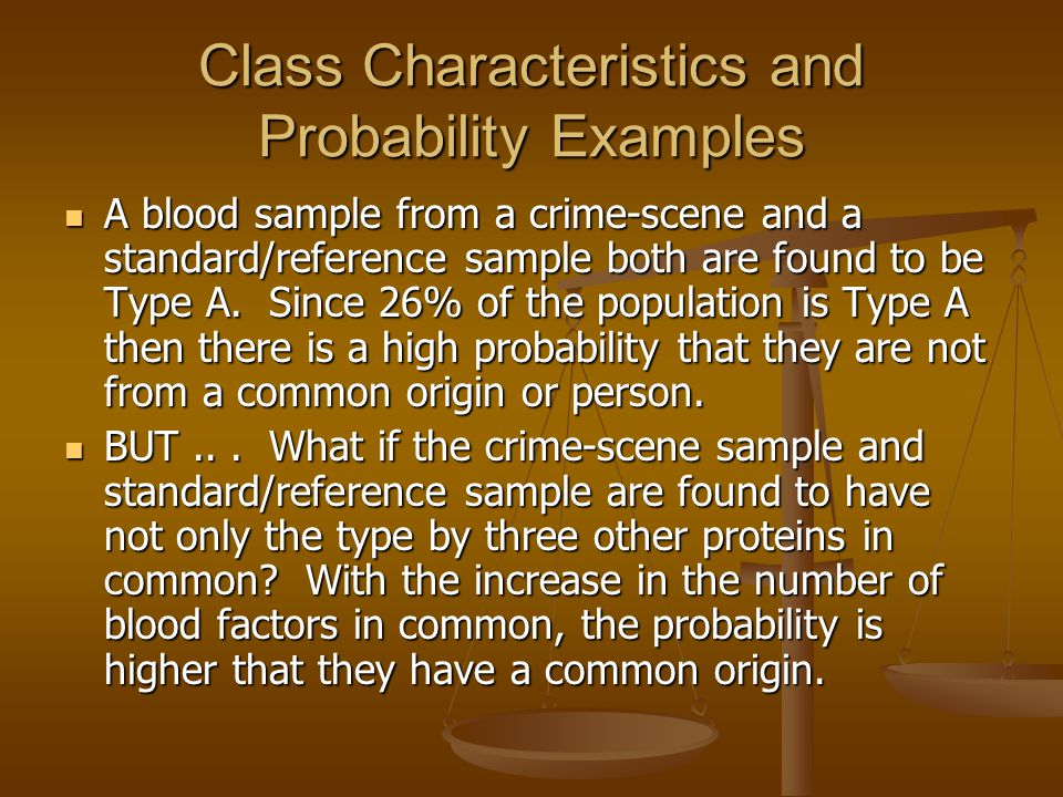 Class Characteristics and Probability Examples A blood sample from a crime-scene and a standard/reference sample both are found to be Type A. Since 26