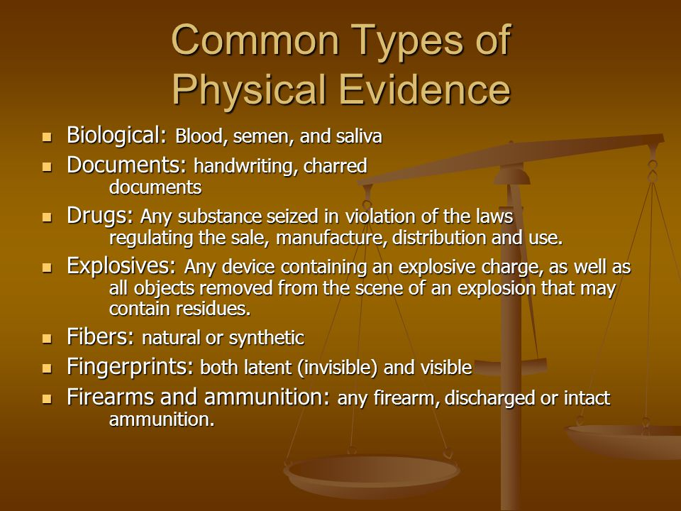 Common Types of Physical Evidence Biological: Blood, semen, and saliva Biological: Blood, semen, and saliva Documents: handwriting, charred documents