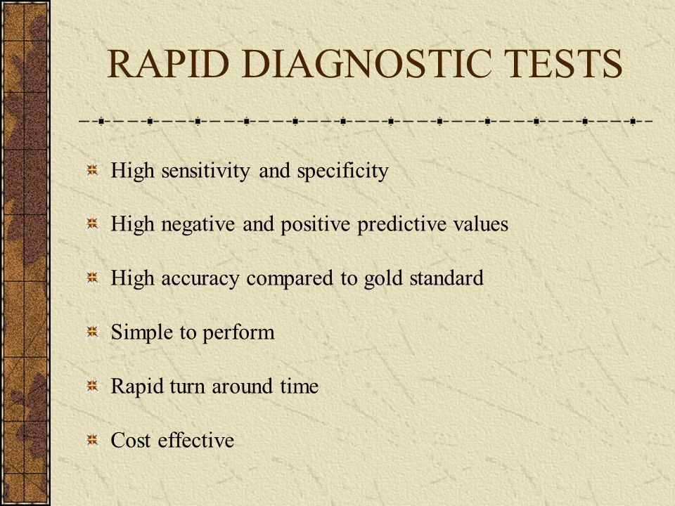 RAPID DIAGNOSTIC TESTS High sensitivity and specificity High negative and positive predictive values High accuracy compared to gold standard Simple to