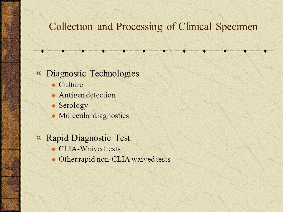 Collection and Processing of Clinical Specimen Diagnostic Technologies Culture Antigen detection Serology Molecular diagnostics Rapid Diagnostic Test