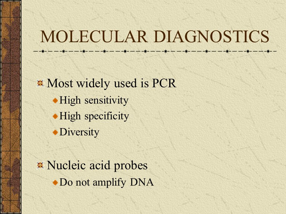 MOLECULAR DIAGNOSTICS Polymerase Chain Reaction Specific PCR: Uses primers to known DNA targets.