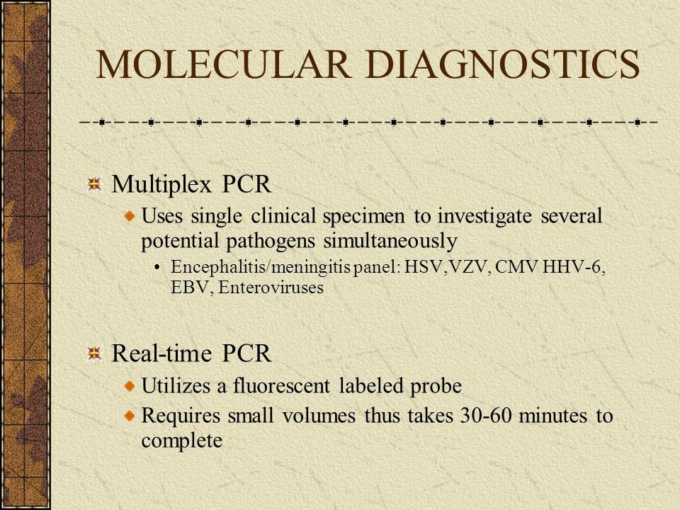 MOLECULAR DIAGNOSTICS Multiplex PCR Uses single clinical specimen to investigate several potential pathogens simultaneously Encephalitis/meningitis pa