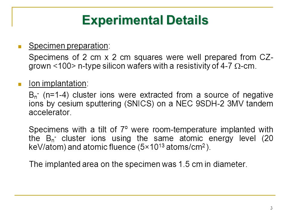 3 Specimen preparation: Specimens of 2 cm x 2 cm squares were well prepared from CZ- grown n-type silicon wafers with a resistivity of 4-7  -cm.