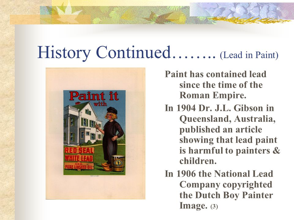 History Continued……..(Lead in Paint) Paint has contained lead since the time of the Roman Empire.
