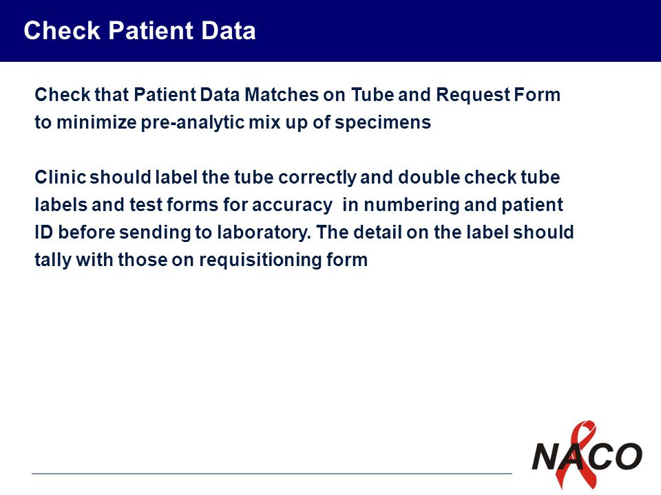 P12 20 Check that Patient Data Matches on Tube and Request Form to minimize pre-analytic mix up of specimens Clinic should label the tube correctly an