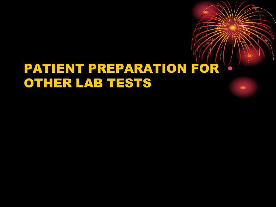 PATIENT PREPARATION FOR OTHER LAB TESTS