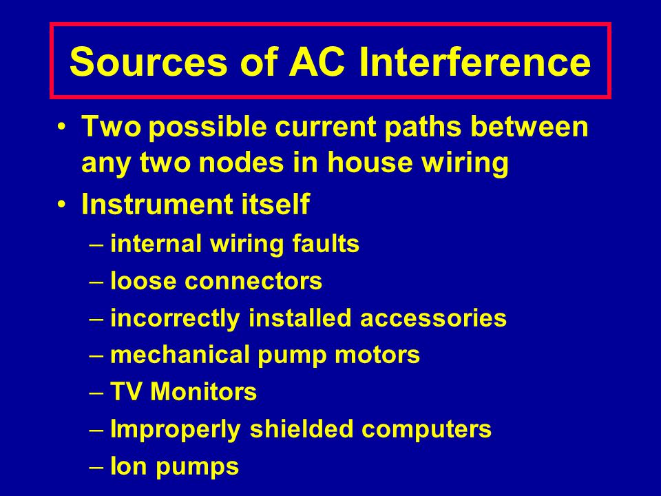 Sources of AC Interference Two possible current paths between any two nodes in house wiring Instrument itself –internal wiring faults –loose connector