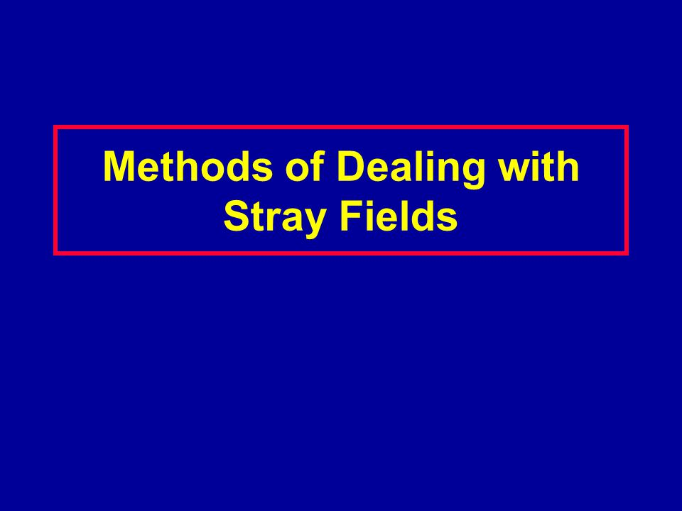 Methods of Dealing with Stray Fields
