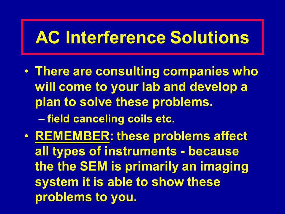 AC Interference Solutions There are consulting companies who will come to your lab and develop a plan to solve these problems. –field canceling coils