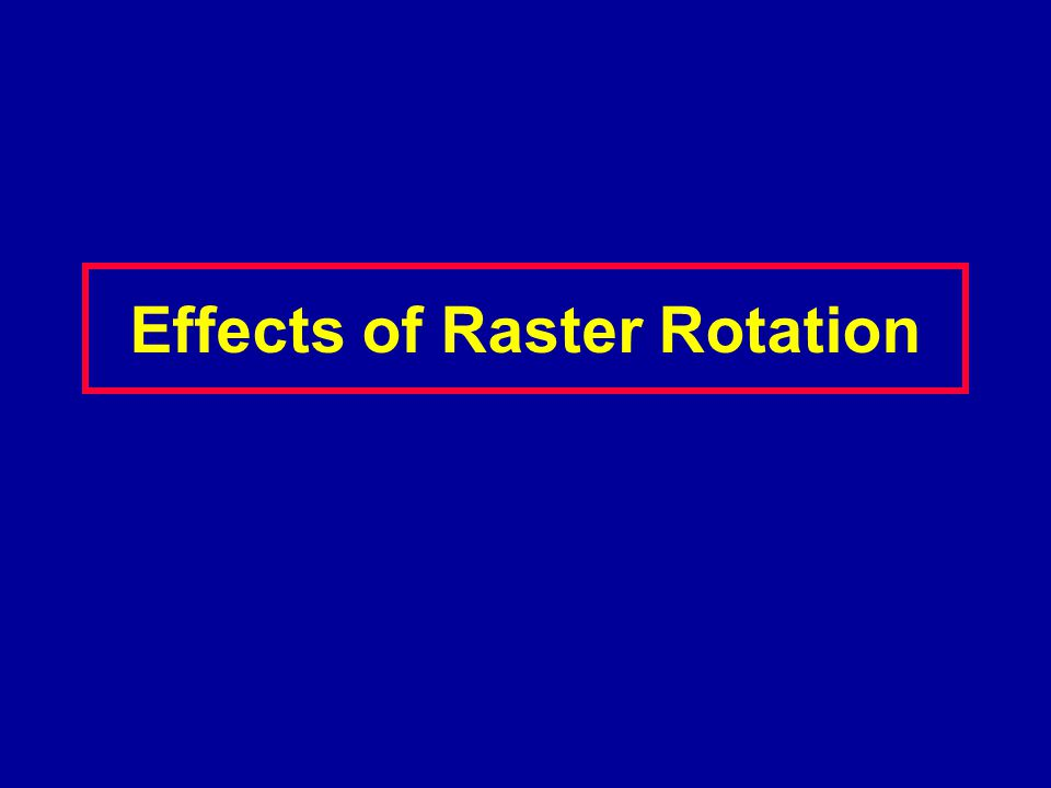 Effects of Raster Rotation