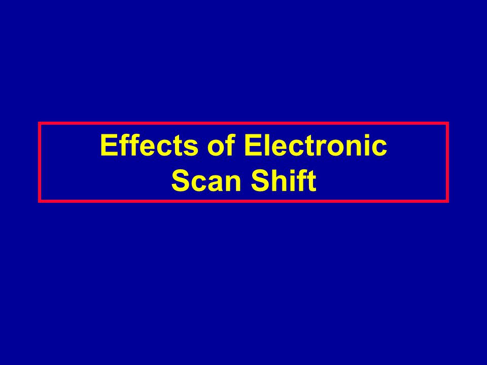 Effects of Electronic Scan Shift