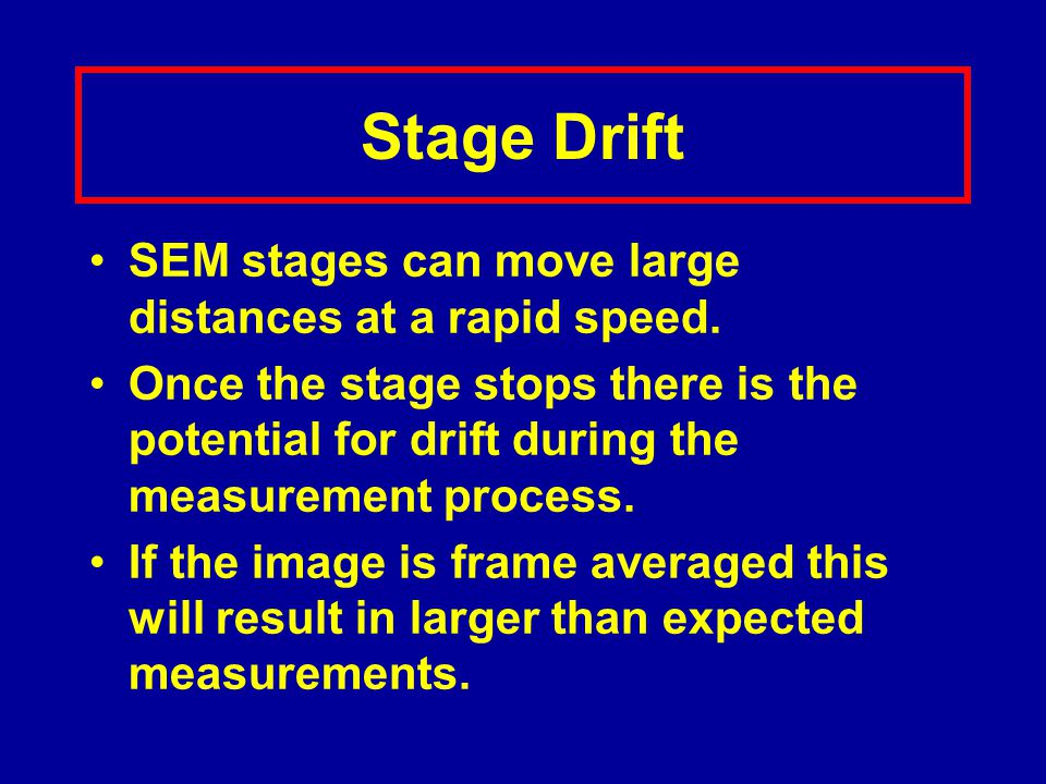 SEM stages can move large distances at a rapid speed. Once the stage stops there is the potential for drift during the measurement process. If the ima