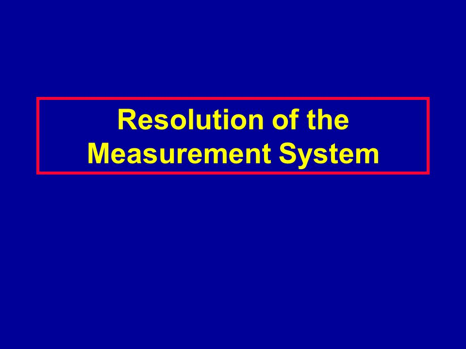 Resolution of the Measurement System