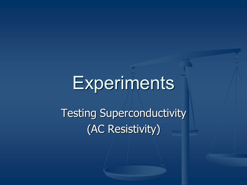 Experiments Testing Superconductivity (AC Resistivity)