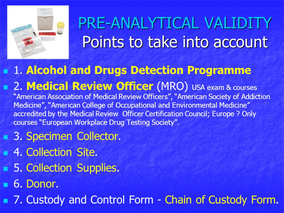 "PRE-ANALYTICAL VALIDITY Points to take into account 1. Alcohol and Drugs Detection Programme 2. Medical Review Officer (MRO) USA exam & courses ""Ameri"