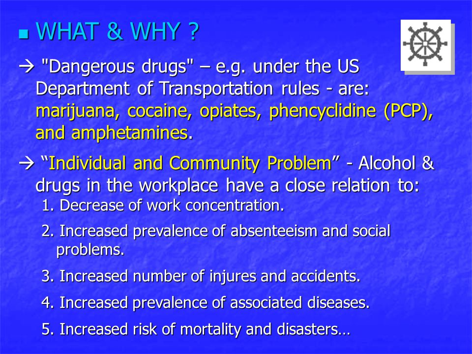 WHAT & WHY . WHAT & WHY .  Dangerous drugs – e.g.