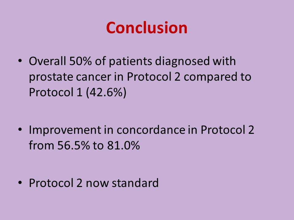 Conclusion Overall 50% of patients diagnosed with prostate cancer in Protocol 2 compared to Protocol 1 (42.6%) Improvement in concordance in Protocol 2 from 56.5% to 81.0% Protocol 2 now standard