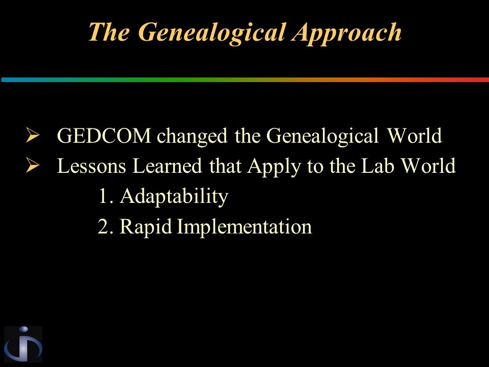 The Genealogical Approach  GEDCOM changed the Genealogical World  Lessons Learned that Apply to the Lab World 1.
