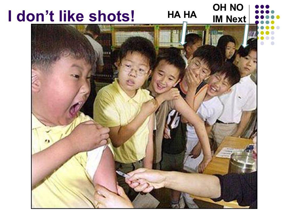 I don't like shots! HA OH NO IM Next