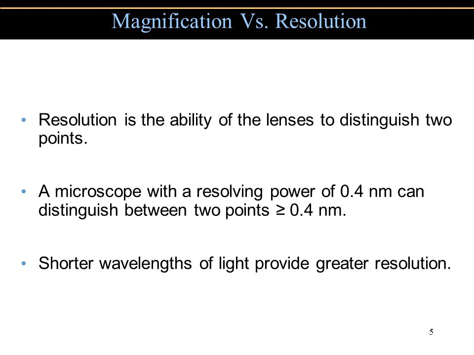 Copyright © 2004 Pearson Education, Inc., publishing as Benjamin Cummings 5 Resolution is the ability of the lenses to distinguish two points.