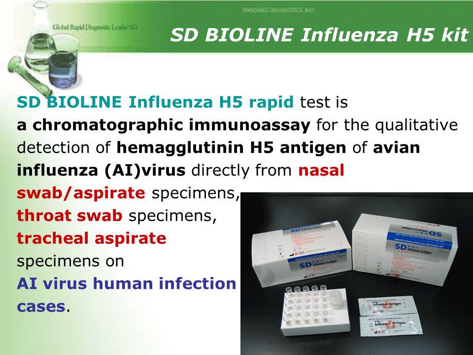 SD BIOLINE Influenza H5 kit SD BIOLINE Influenza H5 rapid test is a chromatographic immunoassay for the qualitative detection of hemagglutinin H5 anti