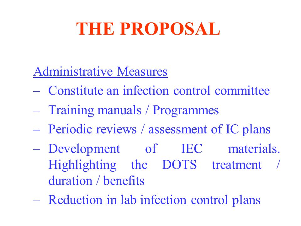THE PROPOSAL –Constitute an infection control committee –Training manuals / Programmes –Periodic reviews / assessment of IC plans –Development of IEC materials.