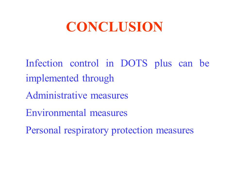 CONCLUSION Infection control in DOTS plus can be implemented through Administrative measures Environmental measures Personal respiratory protection measures